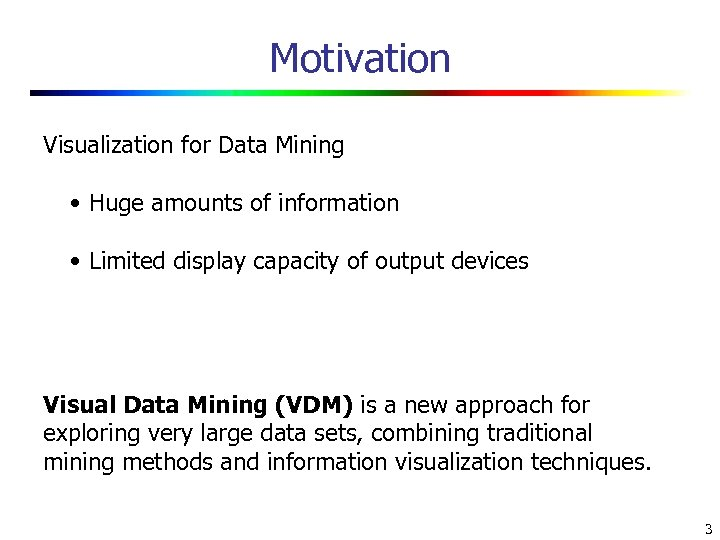 Motivation Visualization for Data Mining • Huge amounts of information • Limited display capacity