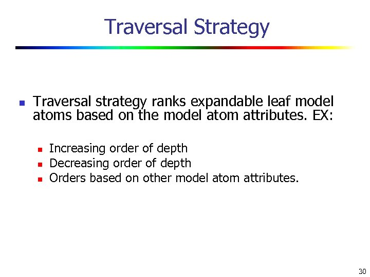 Traversal Strategy n Traversal strategy ranks expandable leaf model atoms based on the model