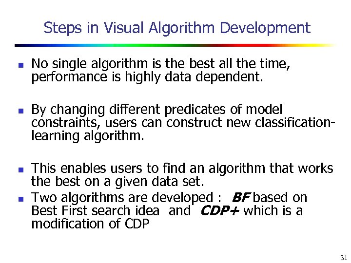 Steps in Visual Algorithm Development n n No single algorithm is the best all