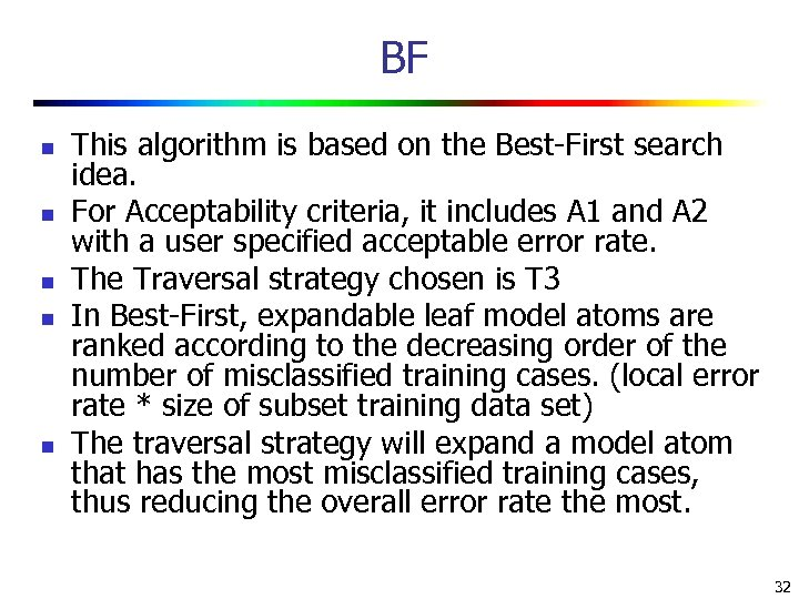 BF n n n This algorithm is based on the Best-First search idea. For