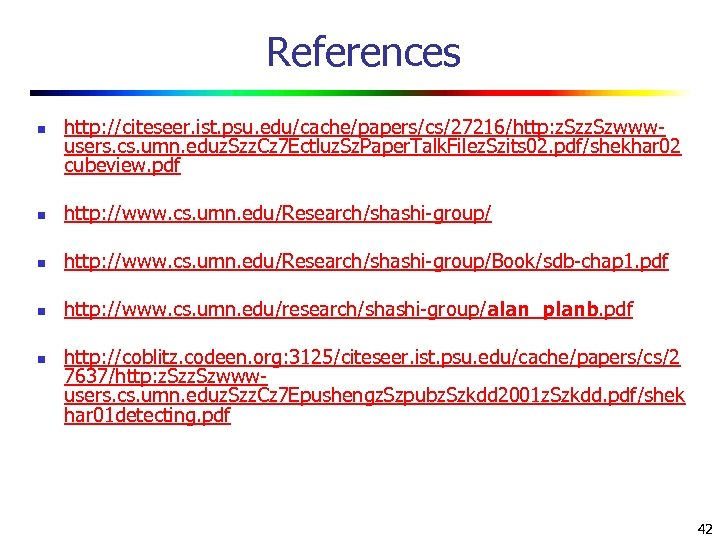 References n http: //citeseer. ist. psu. edu/cache/papers/cs/27216/http: z. Szwwwusers. cs. umn. eduz. Szz. Cz