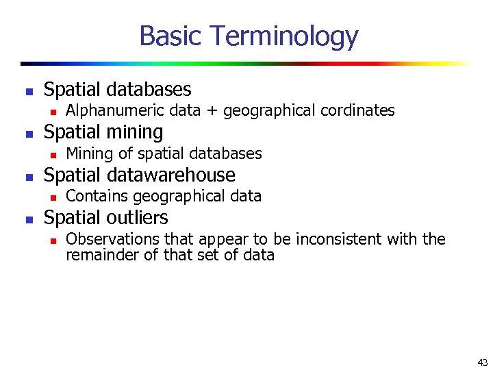 Basic Terminology n Spatial databases n n Spatial mining n n Mining of spatial