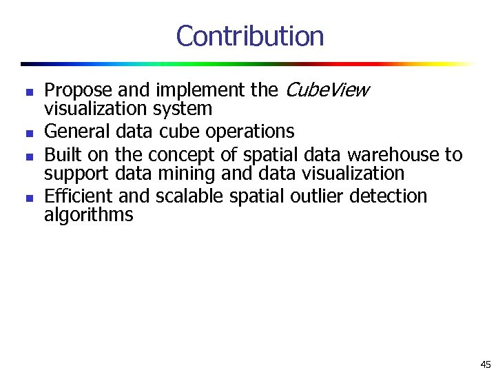 Contribution n n Propose and implement the Cube. View visualization system General data cube