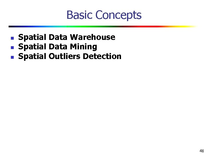 Basic Concepts n n n Spatial Data Warehouse Spatial Data Mining Spatial Outliers Detection