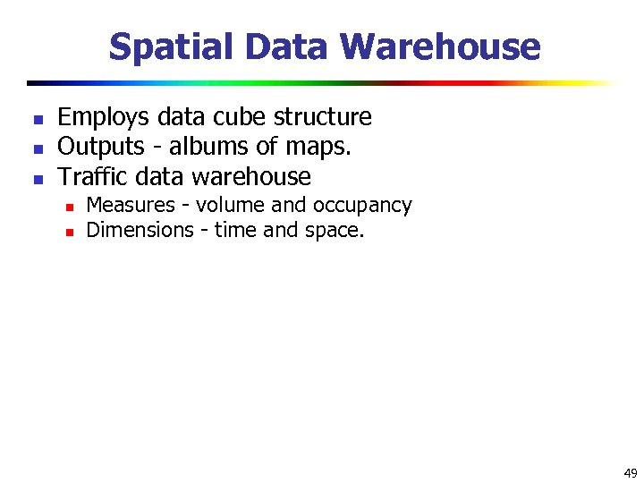 Spatial Data Warehouse n n n Employs data cube structure Outputs - albums of
