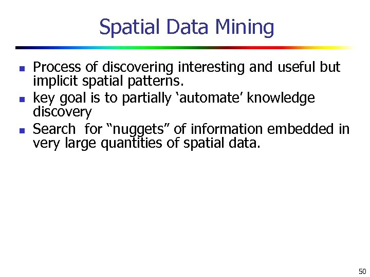 Spatial Data Mining n n n Process of discovering interesting and useful but implicit