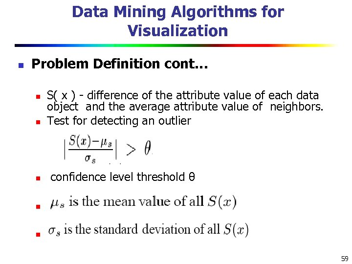 Data Mining Algorithms for Visualization n Problem Definition cont… n S( x ) -