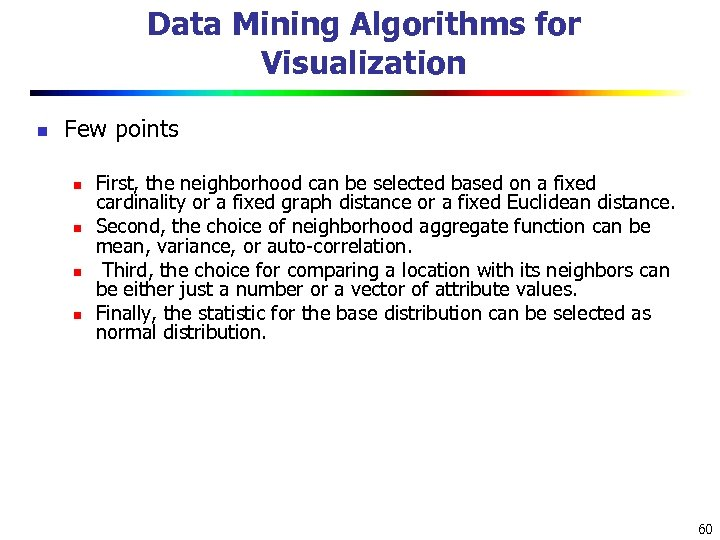 Data Mining Algorithms for Visualization n Few points n n First, the neighborhood can