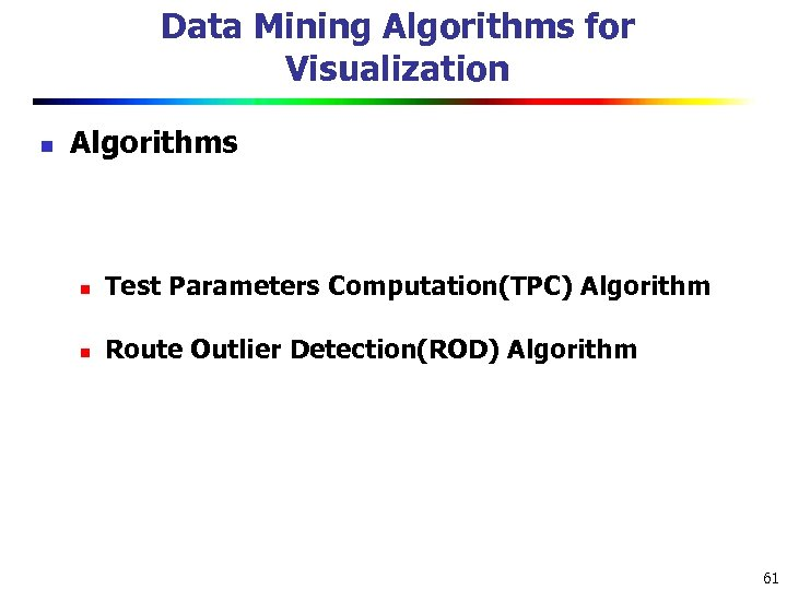Data Mining Algorithms for Visualization n Algorithms n Test Parameters Computation(TPC) Algorithm n Route