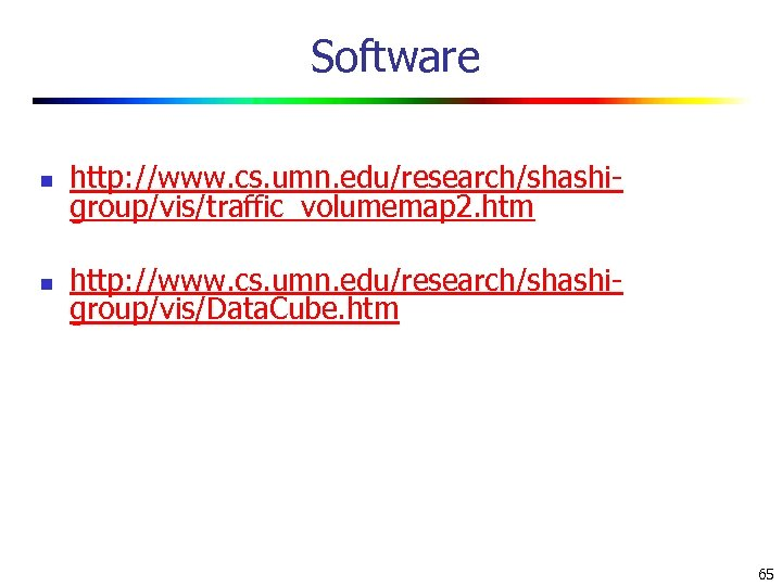 Software n http: //www. cs. umn. edu/research/shashigroup/vis/traffic_volumemap 2. htm n http: //www. cs. umn.