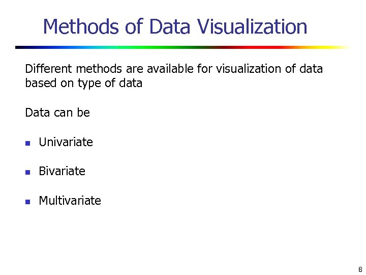 Methods of Data Visualization Different methods are available for visualization of data based on