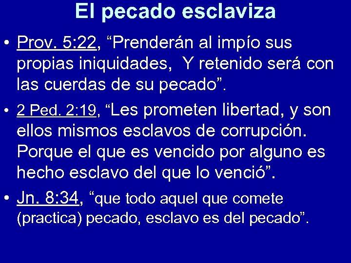 """El pecado esclaviza • Prov. 5: 22, """"Prenderán al impío sus propias iniquidades, Y"""