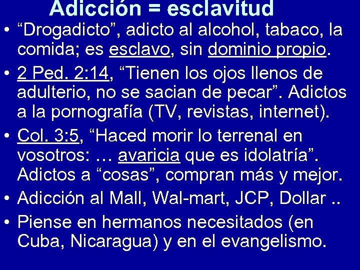 """Adicción = esclavitud • """"Drogadicto"""", adicto al alcohol, tabaco, la comida; es esclavo, sin"""