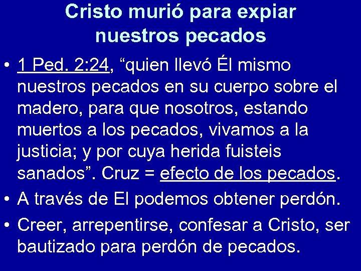 """Cristo murió para expiar nuestros pecados • 1 Ped. 2: 24, """"quien llevó Él"""