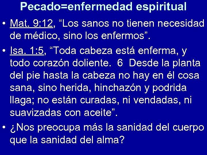 """Pecado=enfermedad espiritual • Mat. 9: 12, """"Los sanos no tienen necesidad de médico, sino"""