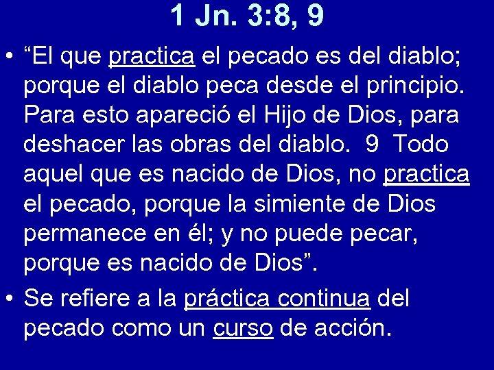 """1 Jn. 3: 8, 9 • """"El que practica el pecado es del diablo;"""