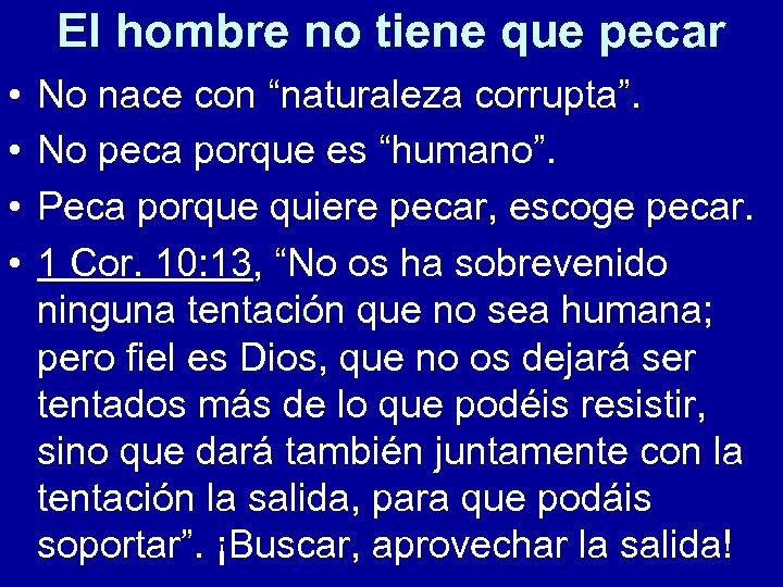 """El hombre no tiene que pecar • • No nace con """"naturaleza corrupta"""". No"""