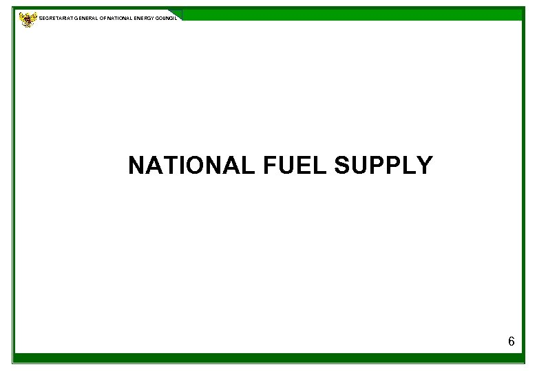 SECRETARIAT GENERAL OF NATIONAL ENERGY COUNCIL NATIONAL FUEL SUPPLY 6