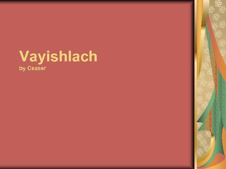 Vayishlach by Ceaser