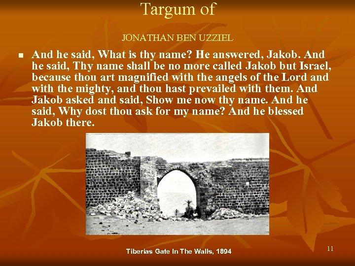 Targum of JONATHAN BEN UZZIEL n And he said, What is thy name? He