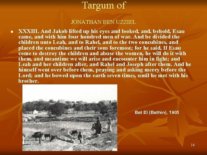 Targum of JONATHAN BEN UZZIEL n XXXIII. And Jakob lifted up his eyes and