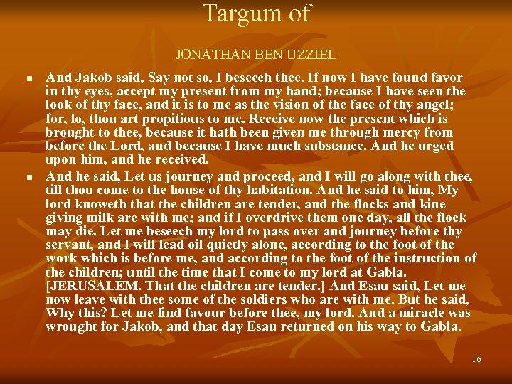 Targum of JONATHAN BEN UZZIEL n n And Jakob said, Say not so, I