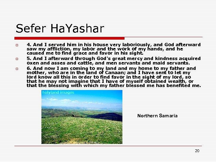 Sefer Ha. Yashar o o o 4. And I served him in his house