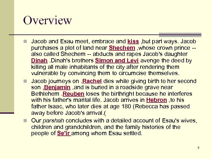 Overview n Jacob and Esau meet, embrace and kiss , but part ways. Jacob