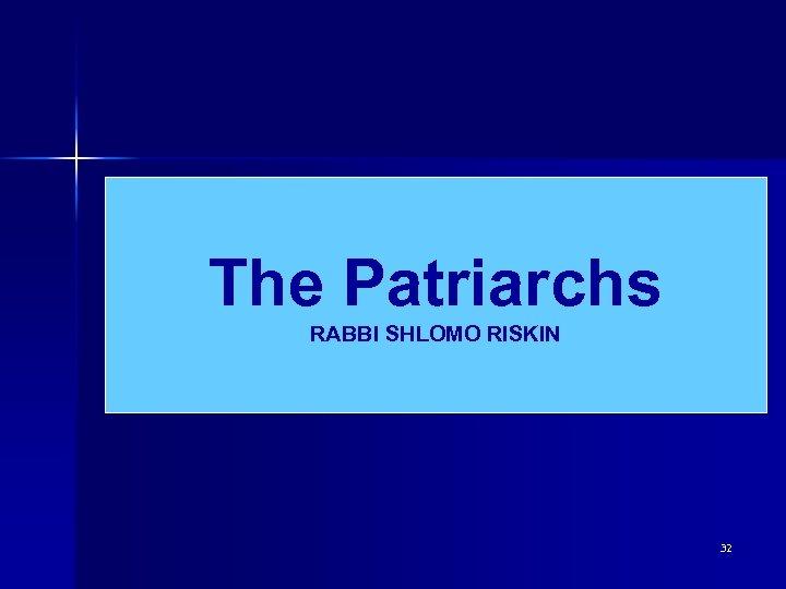 The Patriarchs RABBI SHLOMO RISKIN 32