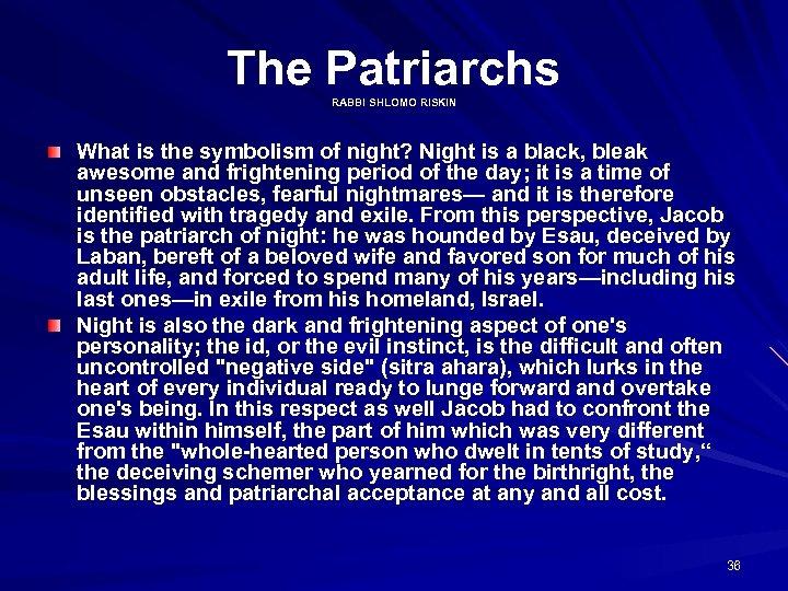 The Patriarchs RABBI SHLOMO RISKIN What is the symbolism of night? Night is a