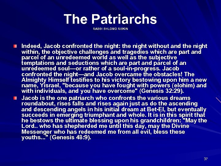 The Patriarchs RABBI SHLOMO RISKIN Indeed, Jacob confronted the night: the night without and