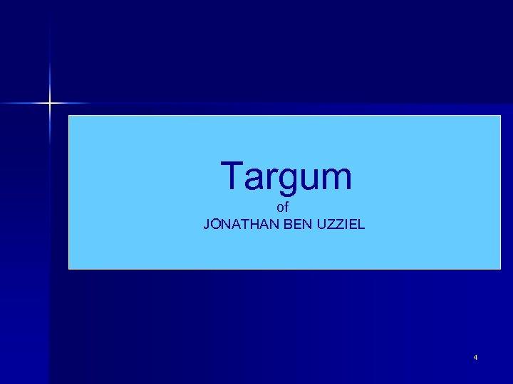 Targum of JONATHAN BEN UZZIEL 4