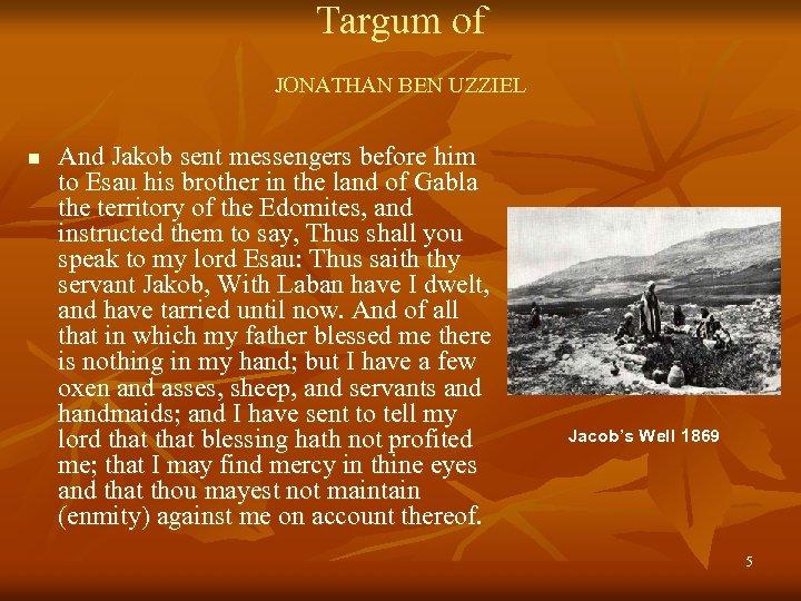 Targum of JONATHAN BEN UZZIEL n And Jakob sent messengers before him to Esau