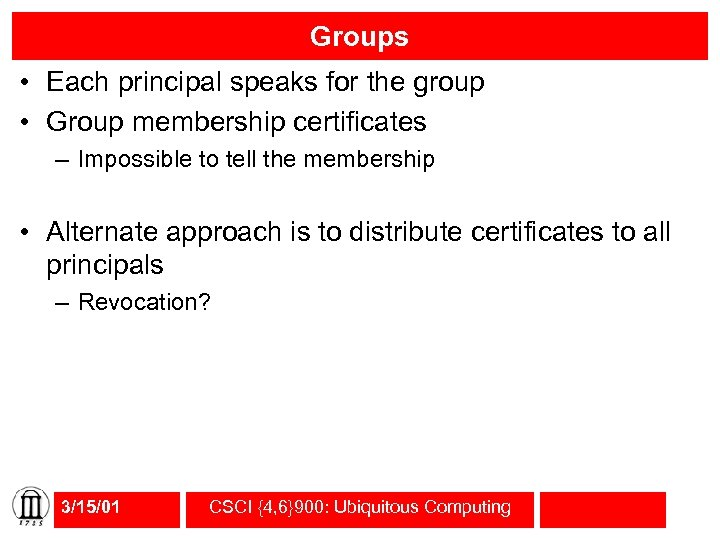 Groups • Each principal speaks for the group • Group membership certificates – Impossible
