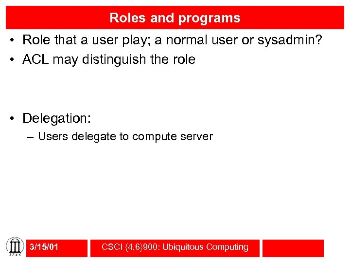 Roles and programs • Role that a user play; a normal user or sysadmin?
