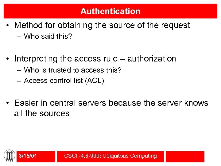 Authentication • Method for obtaining the source of the request – Who said this?