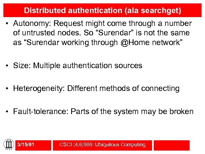 Distributed authentication (ala searchget) • Autonomy: Request might come through a number of untrusted