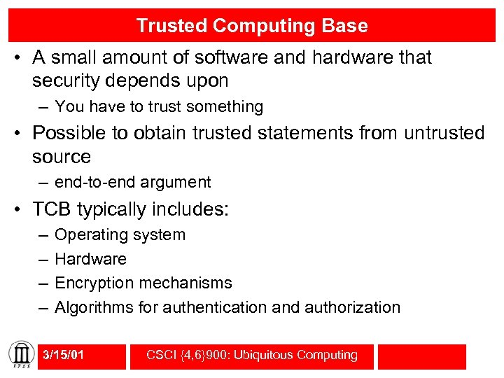 Trusted Computing Base • A small amount of software and hardware that security depends