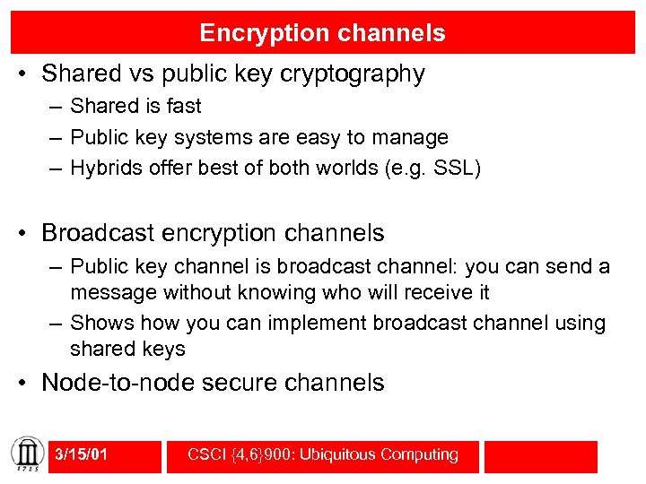 Encryption channels • Shared vs public key cryptography – Shared is fast – Public