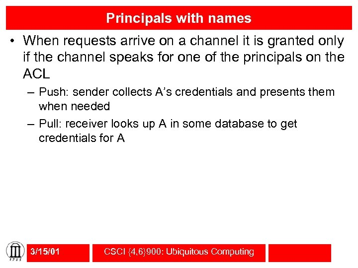 Principals with names • When requests arrive on a channel it is granted only