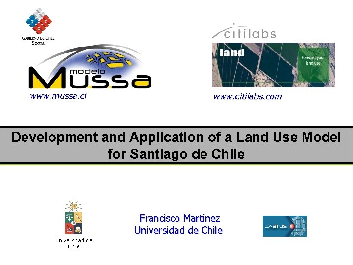 www. mussa. cl www. citilabs. com Development and Application of a Land Use Model