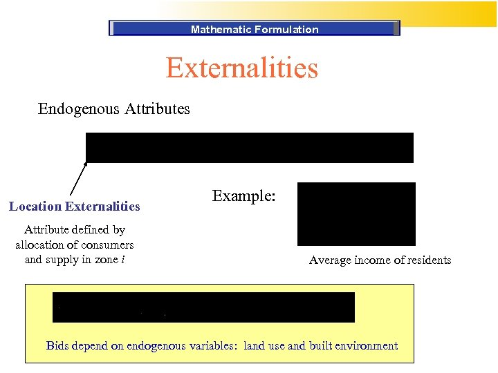 Mathematic Formulation Externalities Endogenous Attributes Location Externalities Attribute defined by allocation of consumers and