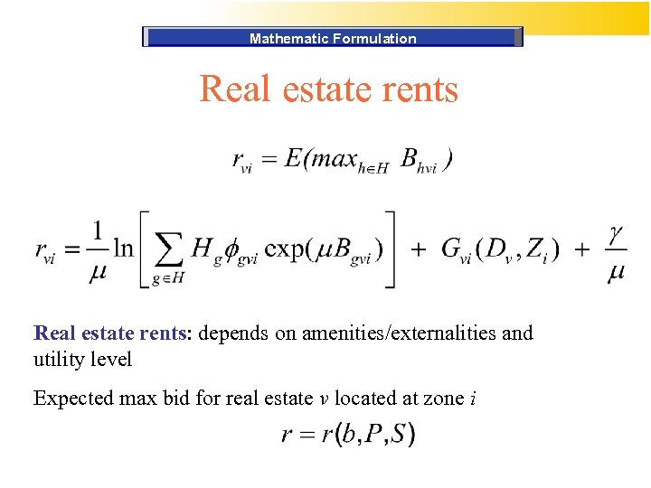 Mathematic Formulation Real estate rents: depends on amenities/externalities and utility level Expected max bid