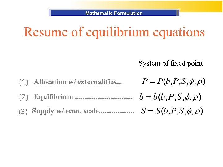 Mathematic Formulation Resume of equilibrium equations System of fixed point (1) Allocation w/ externalities.