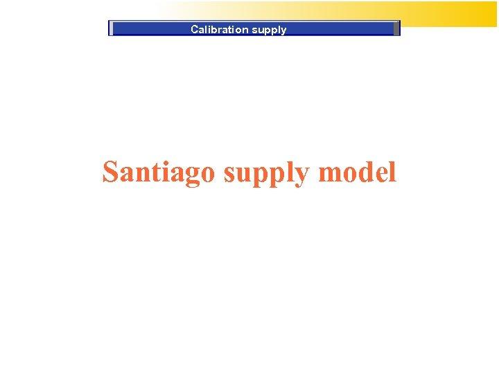 Calibration supply Santiago supply model
