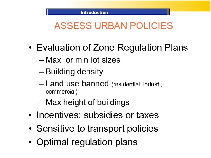 Introduction ASSESS URBAN POLICIES • Evaluation of Zone Regulation Plans – Max or min