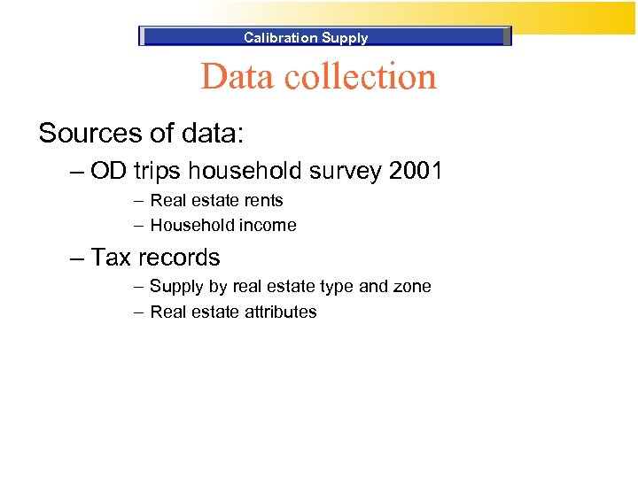 Calibration Supply Data collection Sources of data: – OD trips household survey 2001 –