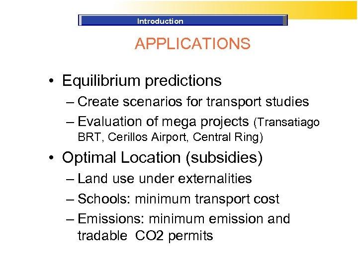 Introduction APPLICATIONS • Equilibrium predictions – Create scenarios for transport studies – Evaluation of