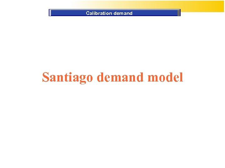 Calibration demand Santiago demand model