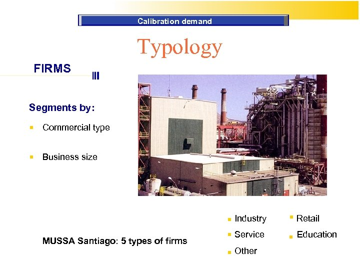 Calibration demand Typology FIRMS Segments by: Commercial type Business size Industry MUSSA Santiago: 5